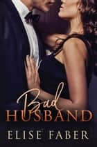 Bad Husband ebook by Elise Faber