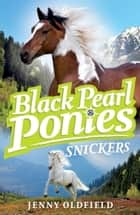 Black Pearl Ponies: Snickers - Book 5 ebook by Jenny Oldfield