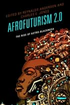 Afrofuturism 2.0 ebook by Reynaldo Anderson,Charles E. Jones,Tiffany E. Barber,Nettrice Gaskins,Ricardo Guthrie,Grace Gipson,Ken McLeod,tobias c. van Veen,Andrew Rollins,Lonny Avi Brooks,David DeIuliis,Jeff Lohr,Esther Jones,Qiana Whitted