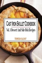 Cast Iron Skillet Cookbook - Vol.4: Dessert And Side Dish Recipes ebook by Teresa Sloat