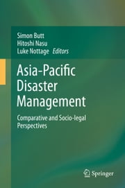 Asia-Pacific Disaster Management - Comparative and Socio-legal Perspectives ebook by Simon Butt,Hitoshi Nasu,Luke Nottage