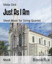 Just As I Am - Sheet Music for String Quartet ebook by Viktor Dick