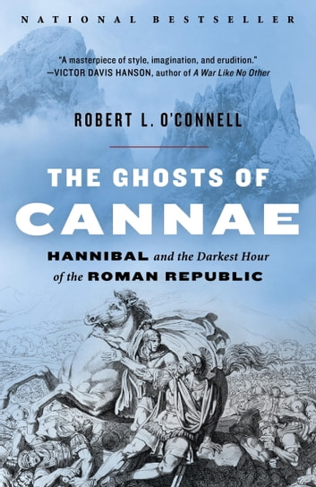 The Ghosts of Cannae - Hannibal and the Darkest Hour of the Roman Republic ebook by Robert L. O'Connell
