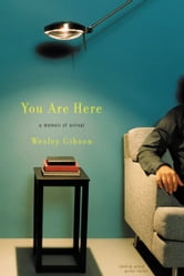 You Are Here - A Memoir of Arrival ebook by Wesley Gibson