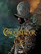 Conquistador Book 1 ebook by Philippe Xavier, Jean Dufaux, Jean-Jacques Chagnaud,...