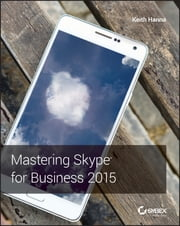 Mastering Skype for Business 2015 ebook by Keith Hanna