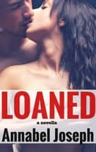 Loaned - a novella ebook by Annabel Joseph