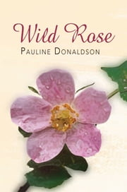 Wild Rose ebook by Pauline Donaldson