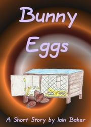 Bunny Eggs ebook by Iain Baker