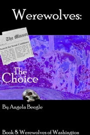 Werewolves: The Choice ebook by Angela Beegle