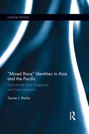 """Mixed Race"" Identities in Asia and the Pacific - Experiences from Singapore and New Zealand ebook by Zarine L. Rocha"
