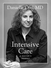 Intensive Care - A Doctor's Journey ebook by Danielle Ofri