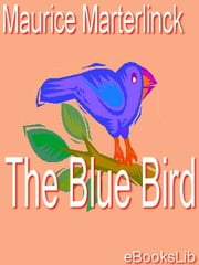 The Blue Bird ebook by Maeterlinck, Maurice
