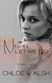 Never Let Me Go ebook by Chloe Walsh