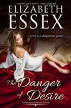 The Danger of Desire - The Dartmouth Brides, #3 ebook by Elizabeth Essex