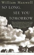 So Long, See You Tomorrow ebook by William Maxwell