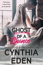 Ghost Of A Chance ebook by Cynthia Eden
