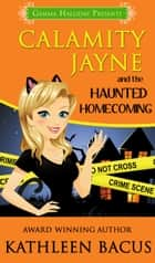 Calamity Jayne and the Haunted Homecoming ebook by Kathleen Bacus