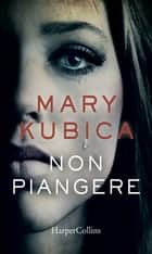 Non piangere eBook by Mary Kubica