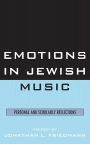 Emotions in Jewish Music - Personal and Scholarly Reflections ebook by Jonathan L. Friedmann