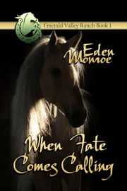 When Fate Comes Calling - Eden Valley Ranch ebook by Eden Monroe