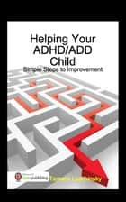 Helping Your ADHD/ADD Child ebook by Tamara Laschinsky