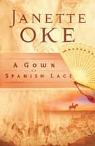 Gown of Spanish Lace, A (Women of the West Book #11) ebook by Janette Oke