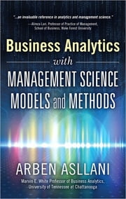 Business Analytics with Management Science Models and Methods ebook by Arben Asllani