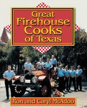 Great Firehouse Cooks of Texas ebook by Ron McAdoo,Caryl McAdoo