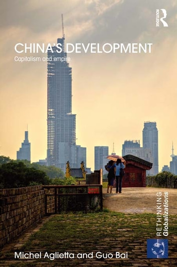 China's Development - Capitalism and Empire ebook by Michel Aglietta,Guo Bai