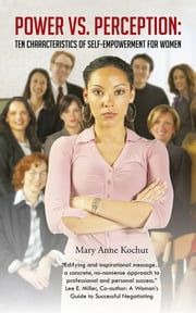 Power vs. Perception: Ten Characteristics of Self-Empowerment for Women ebook by Mary Anne Kochut
