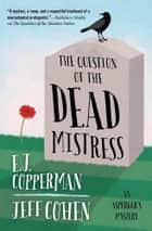 The Question of the Dead Mistress ebook by E. J. Copperman, Jeff Cohen