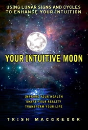Your Intuitive Moon ebook by T.J. MacGregor