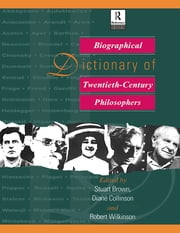 Biographical Dictionary of Twentieth-Century Philosophers ebook by Stuart Brown,Diane Collinson,Robert Wilkinson