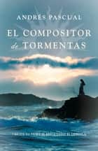 El compositor de tormentas ebook by Andrés Pascual