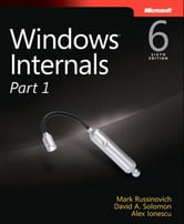 Windows Internals, Part 1 ebook by Alex Ionescu,Mark E. Russinovich,David A. Solomon
