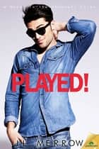 Played! ebook by JL Merrow