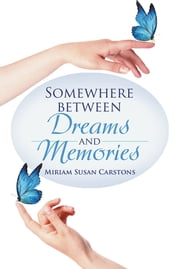Somewhere Between Dreams and Memories ebook by Miriam Susan Carstons