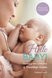 Hello Baby! - Parenting with Confidence - A Tresillian Guide ebook by Cathrine Fowler