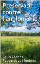 Preservatif contre l'anglomanie ebook by Louis-Charles Fougeret de Monbron