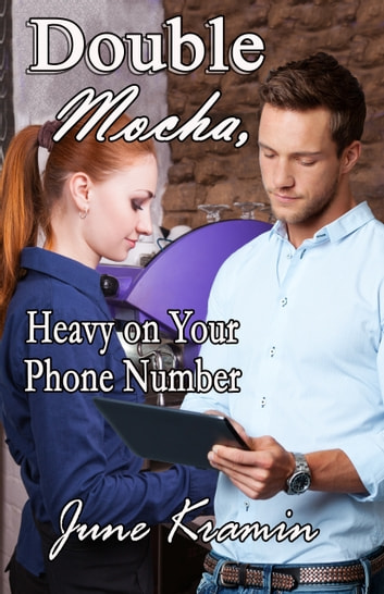 Double Mocha, Heavy on Your Phone Number ebook by June Kramin
