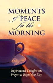 Moments of Peace for the Morning ebook by Baker Publishing Group