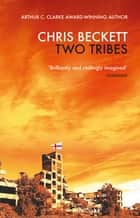 Two Tribes - From the Arthur C. Clarke winner and bestselling author of the Eden Trilogy ebook by Chris Beckett
