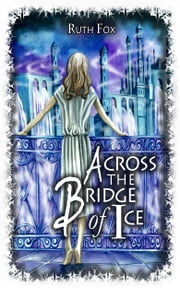 Across the Bridge of Ice ebook by Ruth Fox