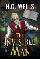 The Invisible Man ebook by H.G. Wells, Digital Fire