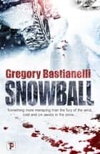 Snowball ebook by Gregory Bastianelli