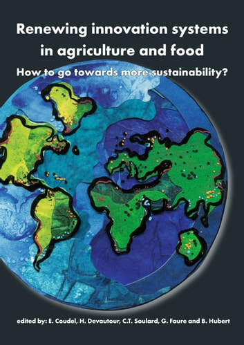 Renewing innovation systems in agriculture and food - How to go towards more sustainability? ebook by
