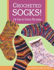 Crocheted Socks! - 16 Fun-to-Stitch Patterns ebook by Janet Rehfeldt,Mary Jane Wood