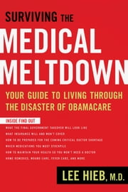 Surviving the Medical Meltdown - Your Guide to Living Through the Disaster of Obamacare ebook by Lee Hieb