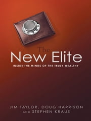 The New Elite - Inside the Minds of the Truly Wealthy ebook by Jim TAYLOR,Doug HARRISON